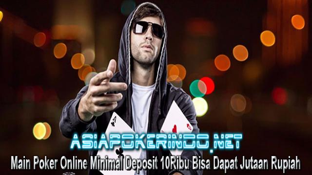 Main Poker Online Minimal Deposit 10Ribu Bisa Dapat Jutaan Rupiah